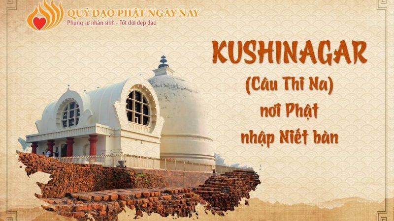TỨ ĐỘNG TÂM – NHỮNG VÙNG ĐẤT THIÊNG (Phần cuối): Phật tích Kushinagar (Câu-thi-na)
