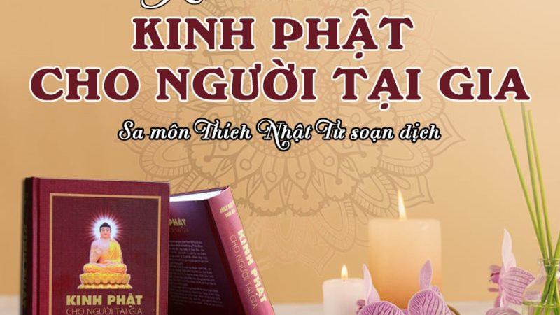 KINH PHẬT CHO NGƯỜI TẠI GIA (Sa-môn Thích Nhật Từ soạn dịch)